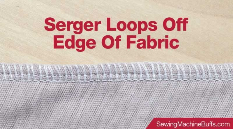Serger Loops Off Edge Of Fabric