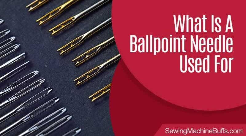 What Is A Ballpoint Needle Used For