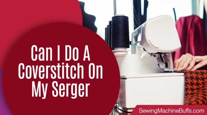 Can I Do a Coverstitch on My Serger