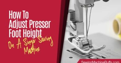 How To Adjust Presser Foot Height On A Singer Sewing Machine