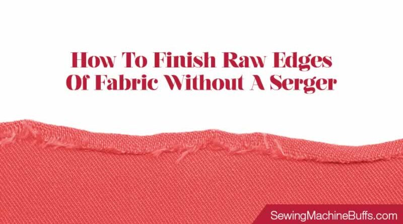 How To Finish Raw Edges Of Fabric Without A Serger
