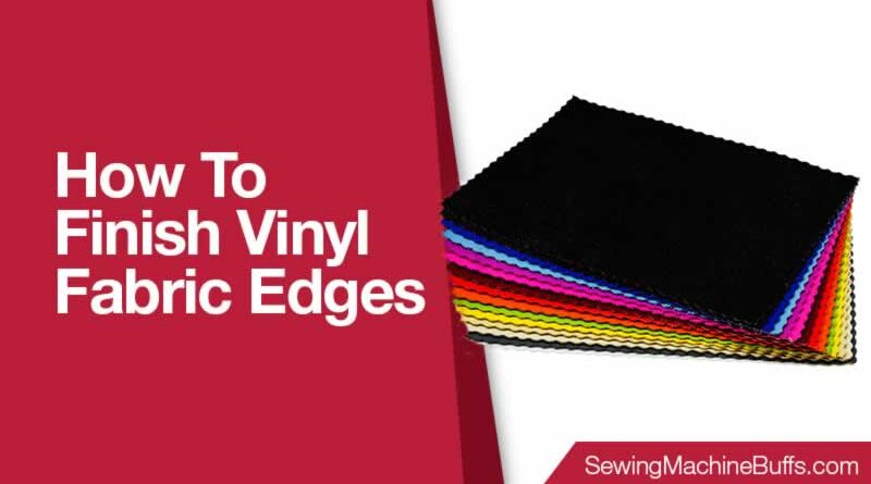 How to Finish Vinyl Fabric Edges