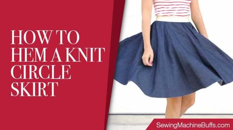 How To Hem A Knit Circle Skirt