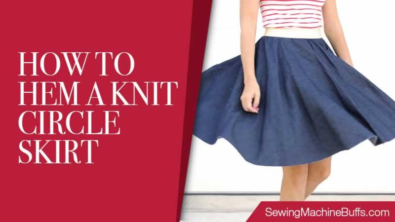 How To Hem A Knit Circle Skirt