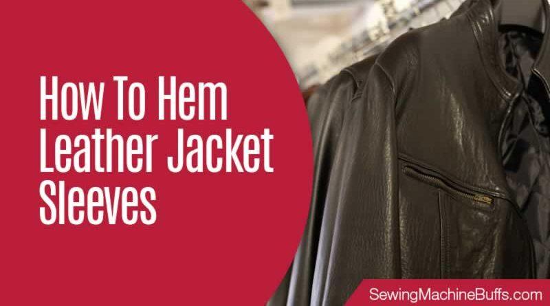 How To Hem Leather Jacket Sleeves