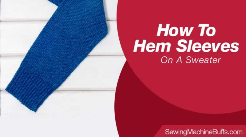 How To Hem Sleeves On A Sweater