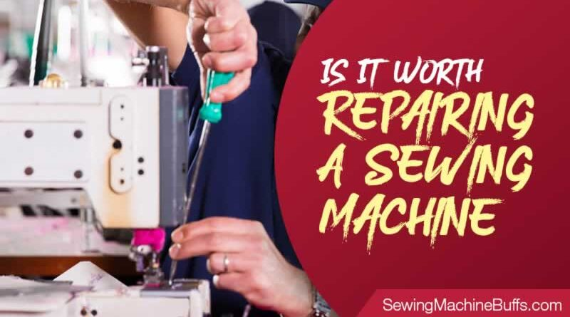 Is It Worth Repairing A Sewing Machine