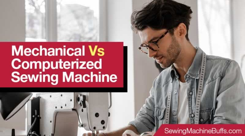 Mechanical Vs Computerized Sewing Machine