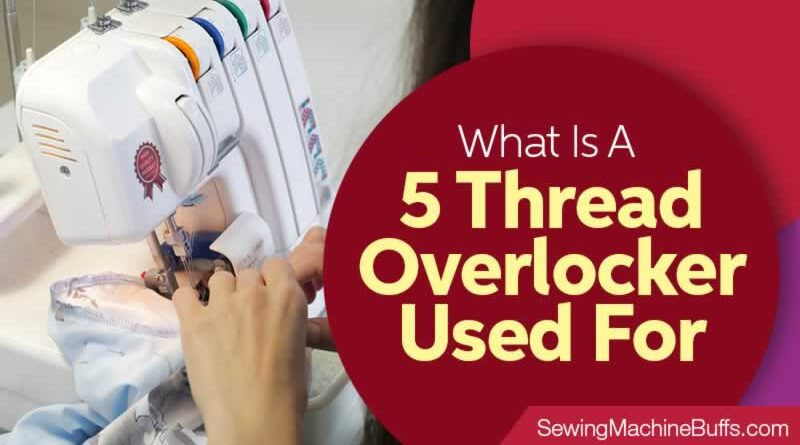 What Is A 5 Thread Overlocker Used For