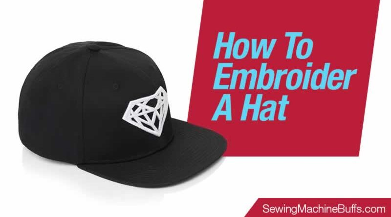How To Embroider A Hat