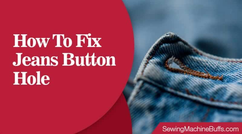 How To Fix Jeans Buttonhole