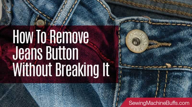 How To Remove Jeans Button Without Breaking It