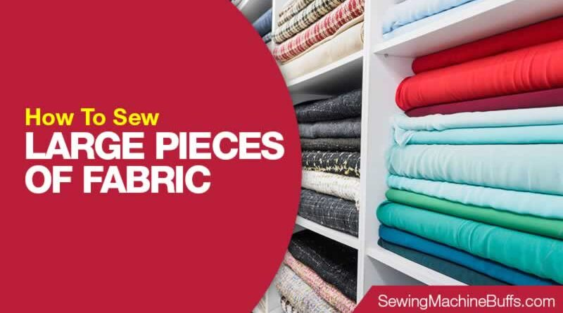 How to Sew Large Pieces of Fabric