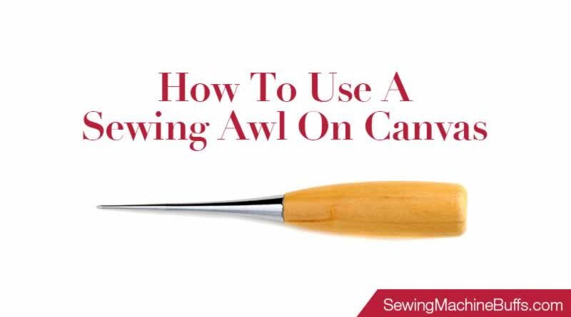 How To Use A Sewing Awl On Canvas
