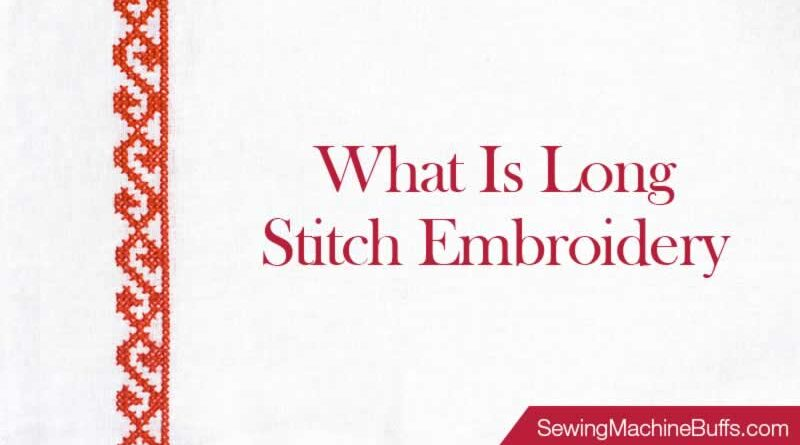 What Is Long Stitch Embroidery