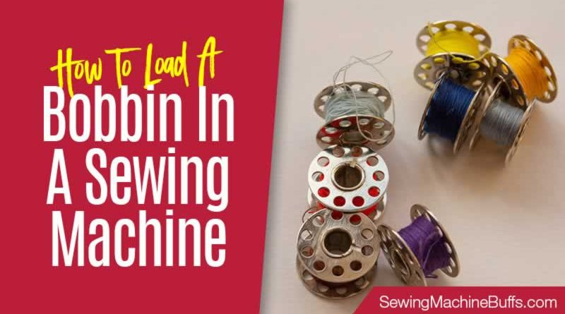How to Load a Bobbin in a Sewing Machine