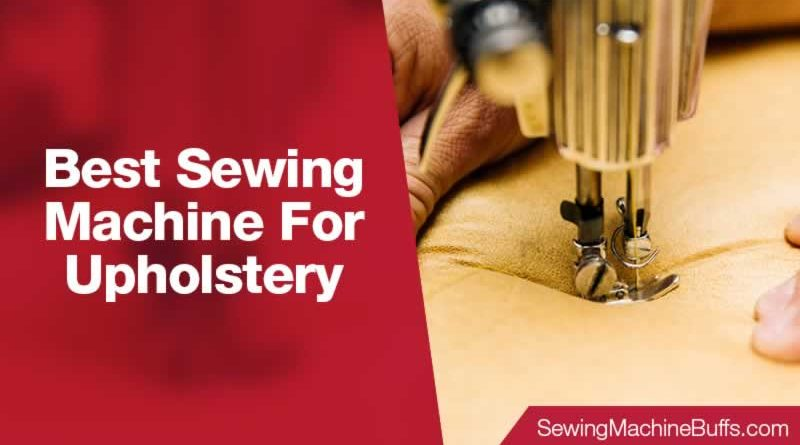 Best Sewing Machine For Upholstery