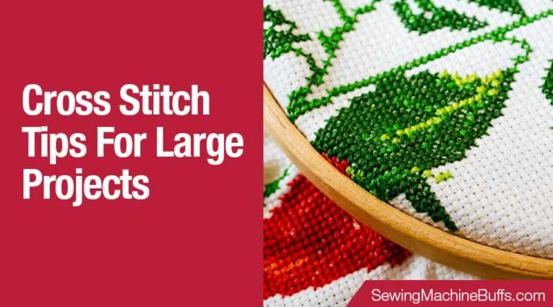 Cross Stitch Tips For Large Projects