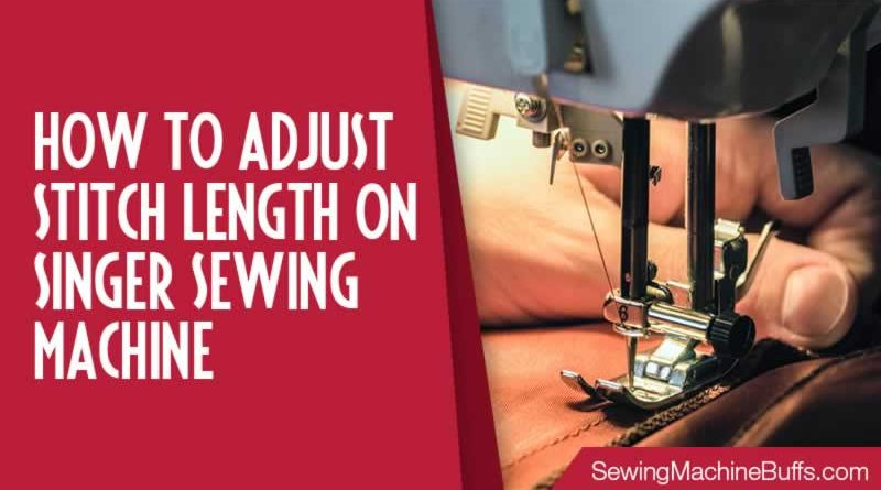 How To Adjust Stitch Length On SINGER Sewing Machine