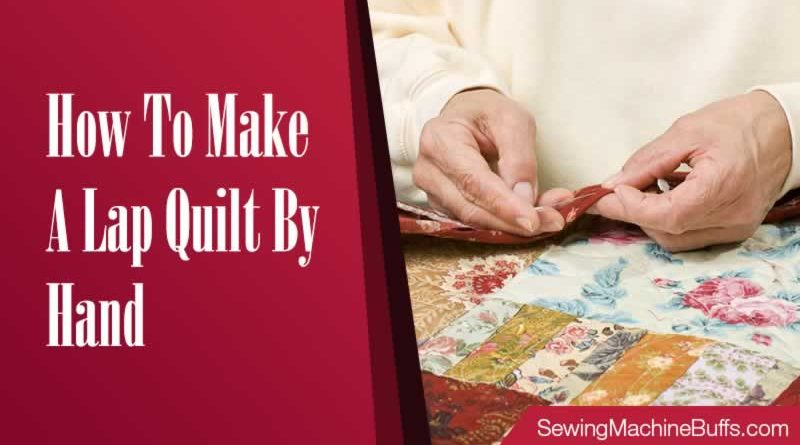 How To Make A Lap Quilt By Hand