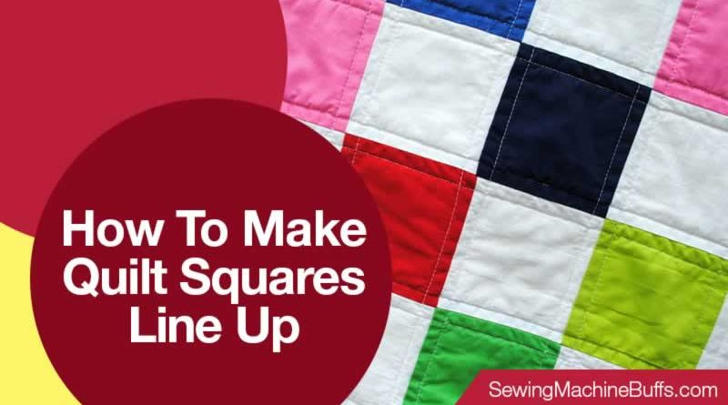 How To Make Quilt Squares Line Up
