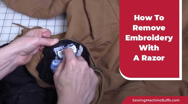 How To Remove Embroidery With A Razor