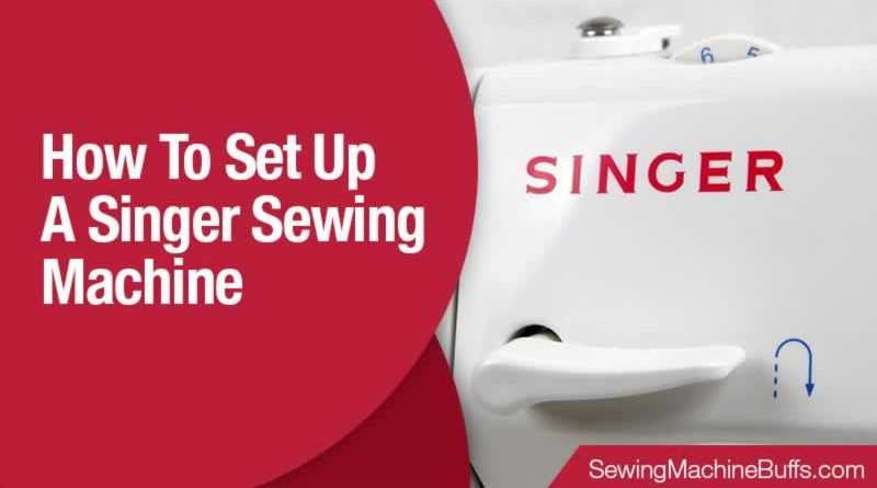 How To Set Up A Singer Sewing Machine
