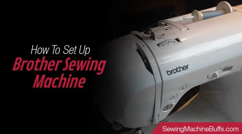 How To Set Up Brother Sewing Machine