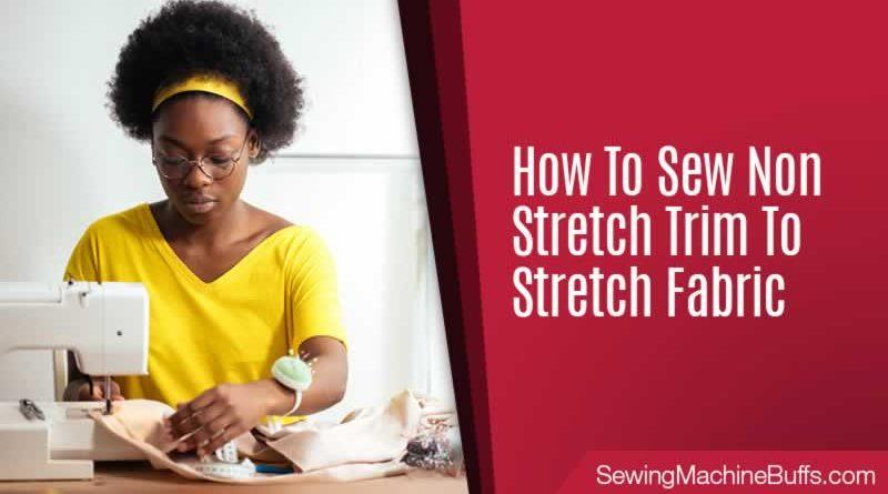 How to Sew Non-Stretch Trim to Stretch Fabric