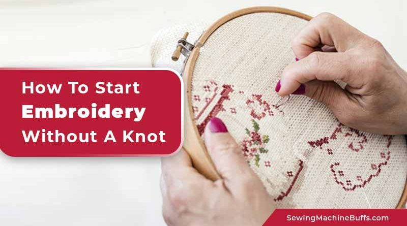 How To Start Embroidery Without A Knot