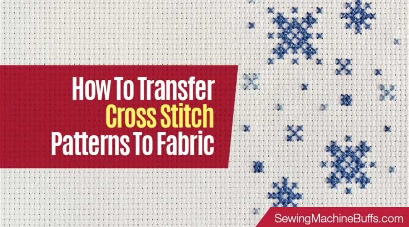 How To Transfer Cross Stitch Patterns To Fabric