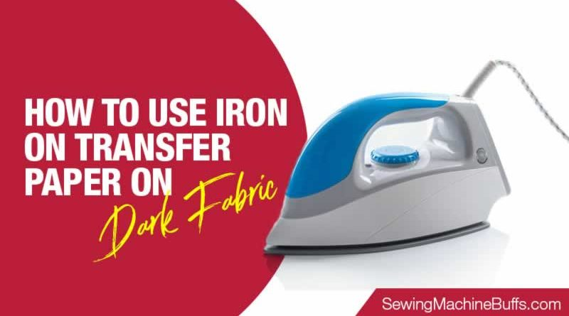 How To Use Iron On Transfer Paper On Dark Fabric