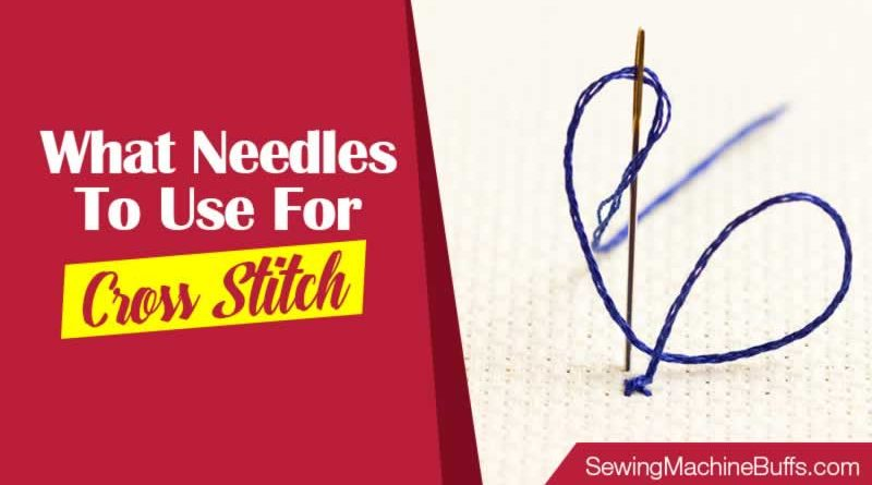 What Needles to Use for Cross Stitch