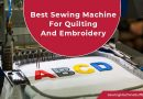 Best Sewing Machine For Quilting And Embroidery in 2021