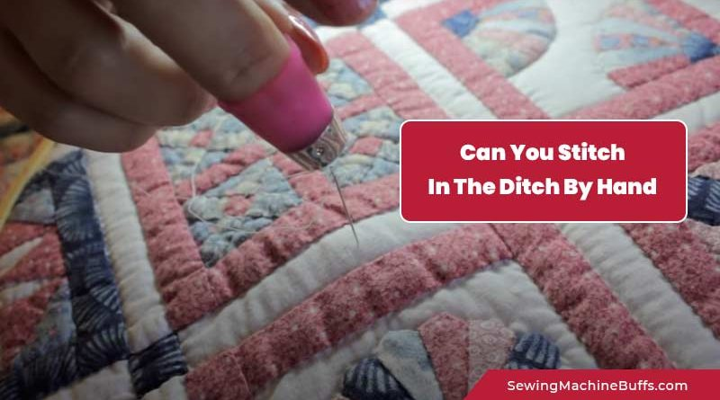 Can You Stitch In The Ditch By Hand