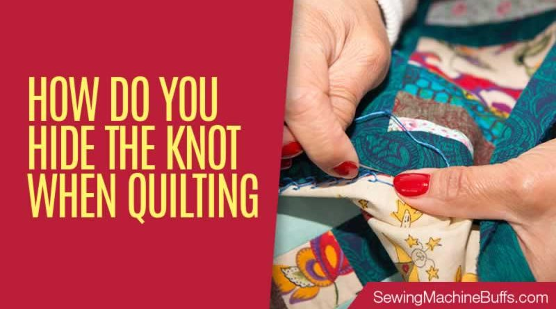 How Do You Hide The Knot When Quilting