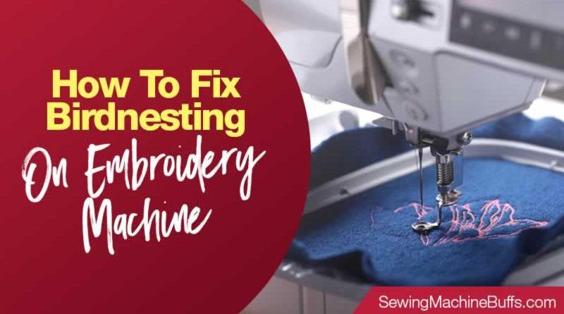 How To Fix Birdnesting On Embroidery Machine