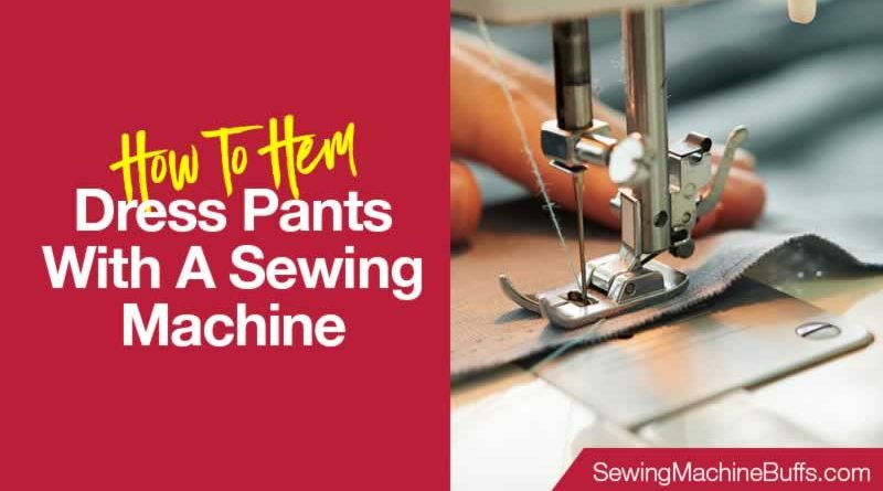 How To Hem Dress Pants With A Sewing Machine