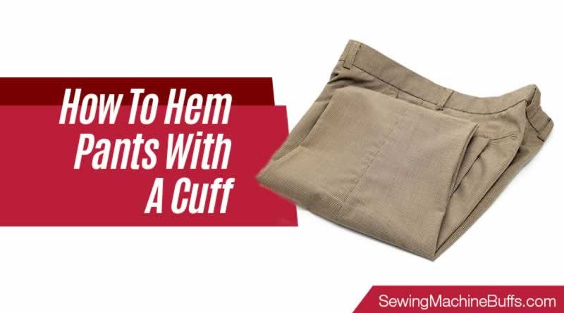 How To Hem Pants With A Cuff