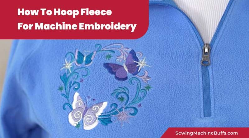 How To Hoop Fleece For Machine Embroidery
