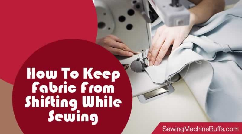 How To Keep Fabric From Shifting While Sewing
