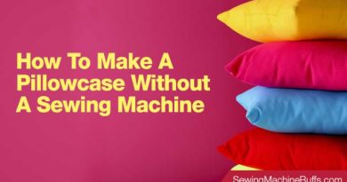 How To Make A Pillowcase Without A Sewing Machine