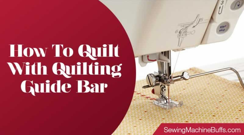 How To Quilt With Quilting Guide Bar