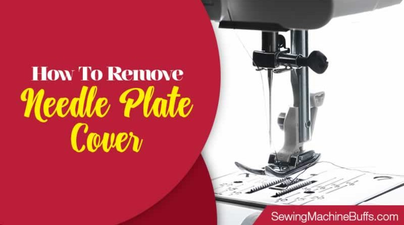How To Remove Needle Plate Cover