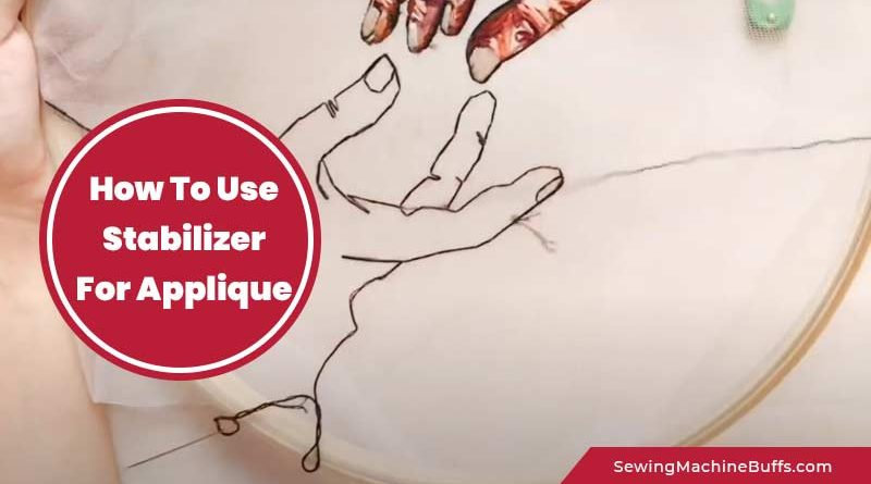 How To Use Stabilizer For Applique