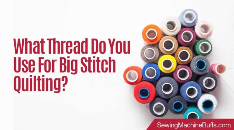 What Thread Do You Use For Big Stitch Quilting