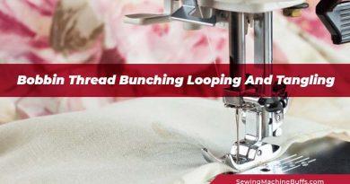 Bobbin Thread Bunching Looping And Tangling
