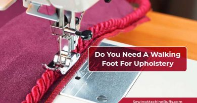 Do You Need A Walking Foot For Upholstery