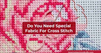 Do You Need Special Fabric For Cross Stitch