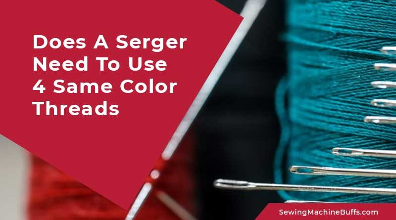 Does A Serger Need To Use 4 Same Color Threads